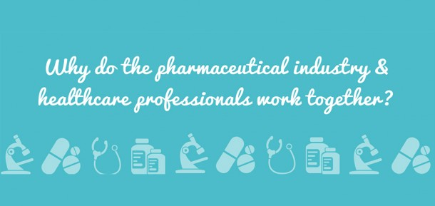 Why do the pharmaceutical industry & healthcare professionals work together?