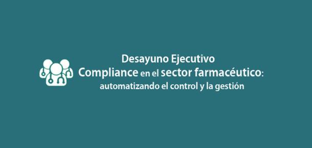Desayuno Ejecutivo Compliance en el sector farmacéutico: automatizando el control y la gestión